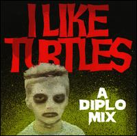 I Like Turtles: A Mix By Diplo von Diplo