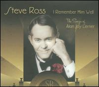 I Remember Him Well: The Songs of Alan Jay Lerner von Steve Ross