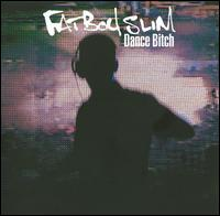 Dance Bitch von Fatboy Slim