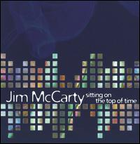 Sitting on the Top of Time von Jim McCarty
