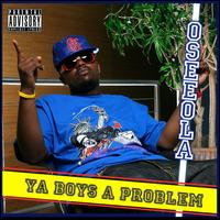 Ya Boy's A Problem von Oseeola
